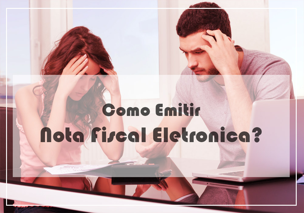 Como Emitir Nota Fiscal Eletrônica?