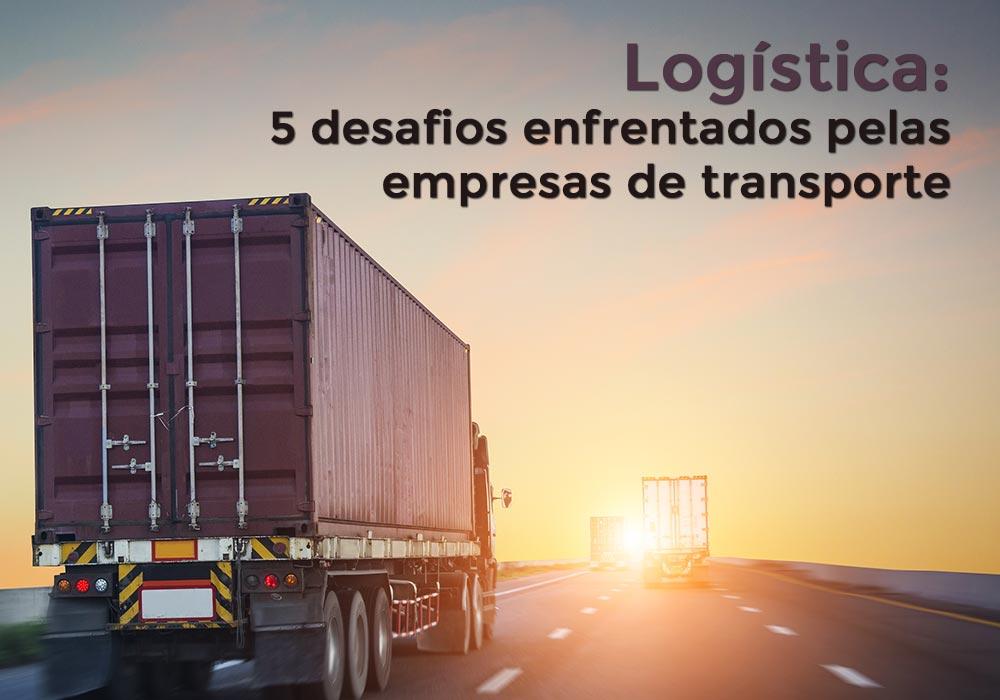 Logística: 5 Desafios Enfrentados Pelas Empresas De Transporte