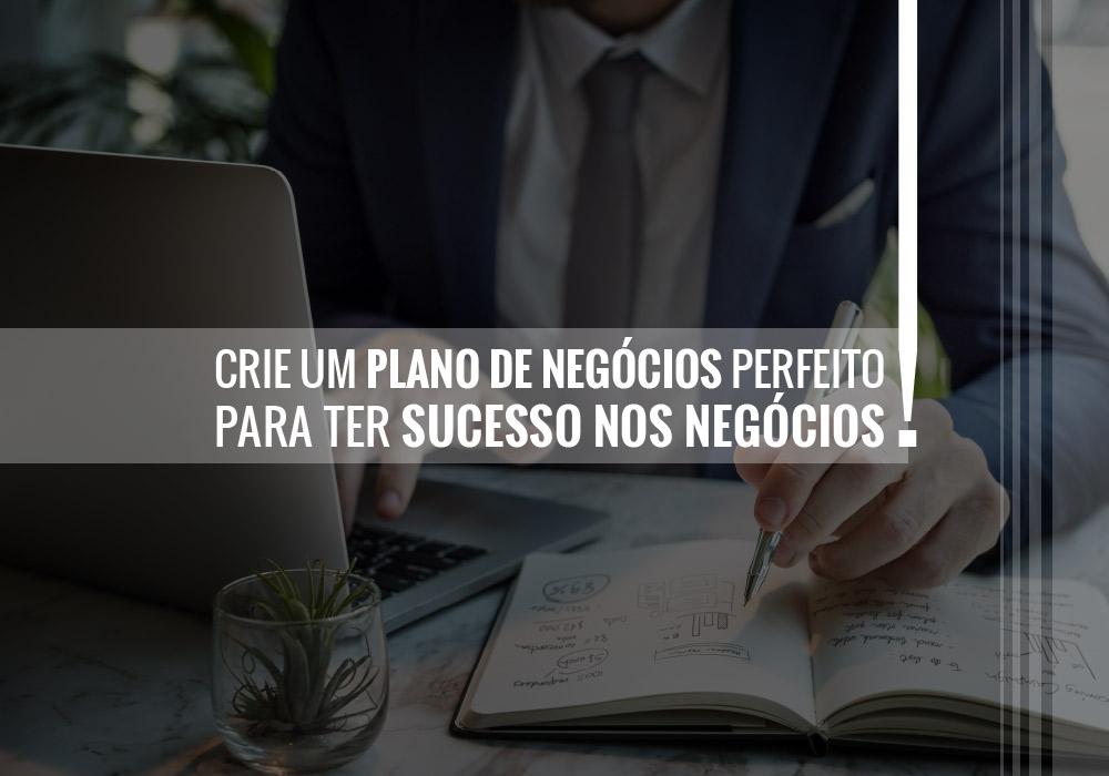 Crie Um Plano De Negócios Perfeito Para Ter Sucesso Nos Negócios!