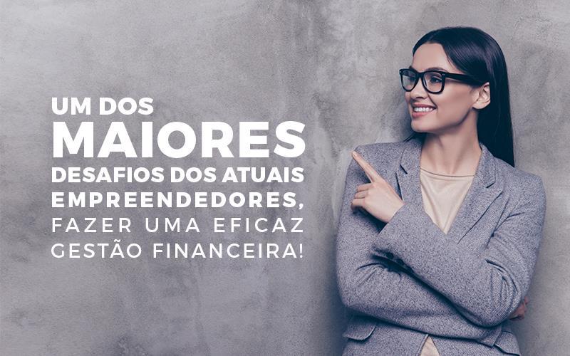 Um dos maiores desafios dos atuais empreendedores, fazer uma eficaz gestão financeira
